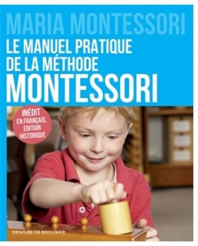 Le manuel pratique de la méthode Montessori: Inédit en français, édition historique