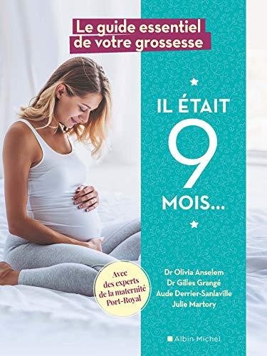 Il était 9 mois: Le guide essentiel de votre grossesse avec les experts de la maternité de Port-Royal