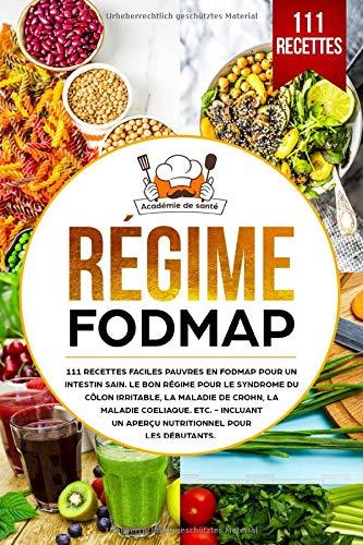 Régime FODMAP: 111 recettes faciles pauvres en FODMAP pour un intestin sain. Le bon régime pour le syndrome du côlon irritable, la maladie de Crohn, la maladie cœliaque, etc.