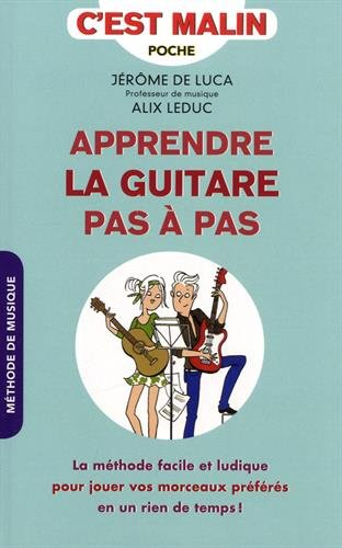Apprendre la guitare pas à pas, c'est malin. La méthode facile et ludique pour jouer vos morceaux préférés en un rien de temps !