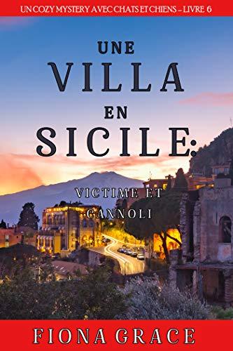 Une Villa en Sicile : Victime et Cannoli (Un Cozy Mystery avec Chats et Chiens – Livre 6)