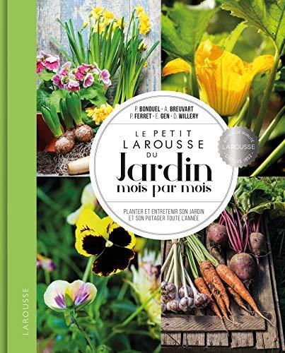 Le petit Larousse du Jardin mois par mois: Planter et entretenir son jardin et son potager toute l'année