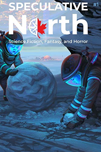 Speculative North Magazine Issue 1: Science Fiction, Fantasy, and Horror