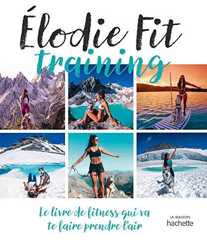 Elodie Fit training: Le livre de fitness qui va te faire prendre l'air