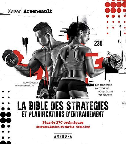 La bible des stratégies et planifications d'entrainement: Plus de 230 techniques de musculation et cardio-training