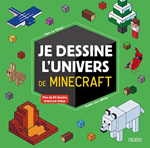 Je dessine l'univers de Minecraft - guide non officiel: Plus de 80 dessins étapes par étapes