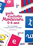 Le guide d'activités Montessori de 0 à 6 ans - 200 activités faciles à réaliser à la maison + les grands principes de la pédagogie Montessori expliqués