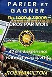PARIER ET GAGNER De 1000 à 10000 EUROS PAR MOIS: 100% Garantie d'efficacité ou remboursement immédiat, Obtenez un salaire mensuel, 40 ans d'expérience dans les paris sportifs