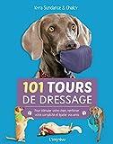 101 tours de dressage : Pour stimuler votre chien, renforcer votre complicité et épater vos amis.