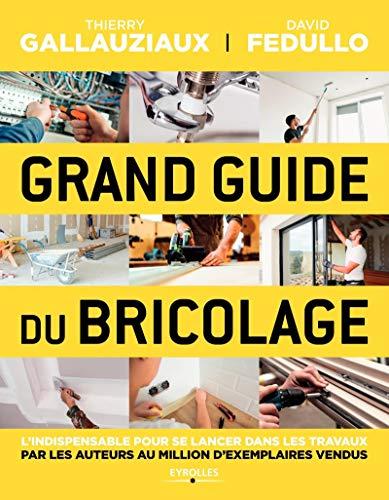 Grand guide du bricolage: L'indispensable pour se lancer dans les travaux