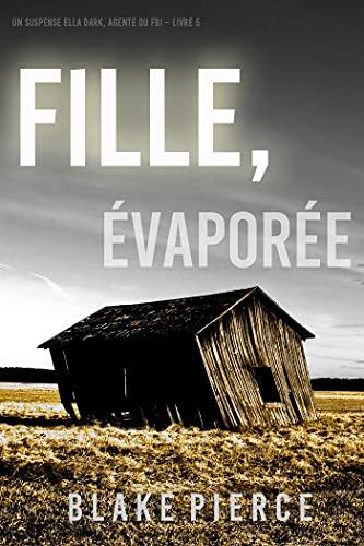 Fille, Evaporée (Un Thriller à Suspense d'Ella Dark, FBI – Livre 5)