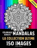 Livre De Coloriage Adulte Mandala La Collection Ultime: 150 Belles Mandalas Pour Adultes