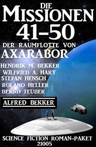 Die Missionen 41-50: Die Missionen der Raumflotte von Axarabor: Science Fiction Roman-Paket 21005 (German Edition)