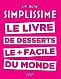 Simplissime desserts: Le livre de desserts les + faciles du monde