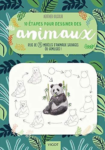 10 étapes pour dessiner des animaux: Plus de 75 modèles d'animaux sauvages ou familiers !