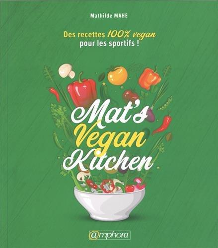 Mat's Vegan Kitchen - Des Recettes 100% Vegan pour les Sportifs !