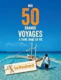 Nos 50 grands voyages à faire dans sa vie