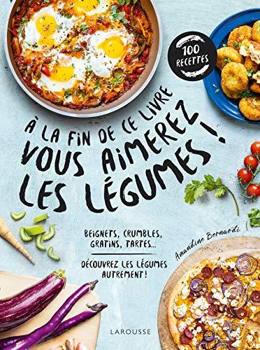 A la fin de ce livre vous aimerez les légumes: Découvrez les légumes autrement !