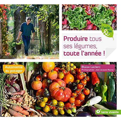 Produire tous ses légumes, toute l'année !: Autonomie au potager